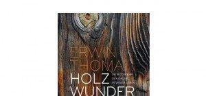 Erwin Thoma: Holzwunder